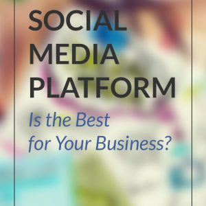 Which Social Media Platform Is the Best for Your Business?