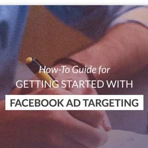 How to Guide for Getting Started with Facebook Ad Targeting